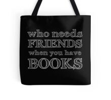 who needs friends when you have BOOKS Tote Bag