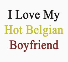 I Love My Hot Belgian Boyfriend  by supernova23
