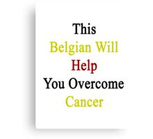 This Belgian Will Help You Overcome Cancer  Canvas Print