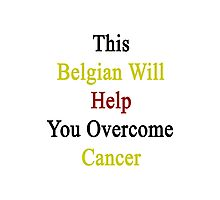 This Belgian Will Help You Overcome Cancer  Photographic Print