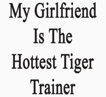 My Girlfriend Is The Hottest Tiger Trainer  by supernova23