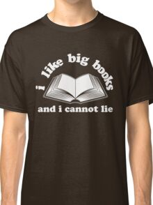 I Like Big Books And I Cannot Lie Dark Classic T-Shirt