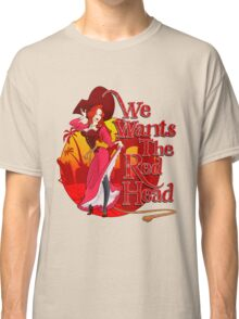 We Wants the Red Head Classic T-Shirt