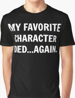 My favorite character died...again. Graphic T-Shirt