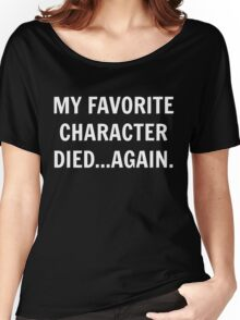 My favorite character died...again. Women's Relaxed Fit T-Shirt