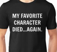 My favorite character died...again. Unisex T-Shirt