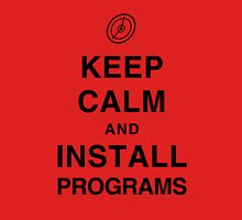 Keep Calm and Install Programs Unisex T-Shirt
