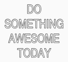Do Something Awesome - Positive Message T-Shirt Kids Tee
