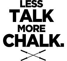 Less Talk More Chalk. Photographic Print