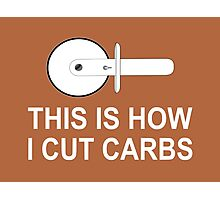 This Is How I Cut Carbs Photographic Print