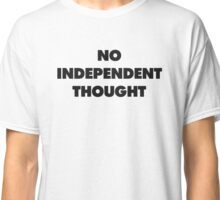 NO INDEPENDENT THOUGHT Classic T-Shirt