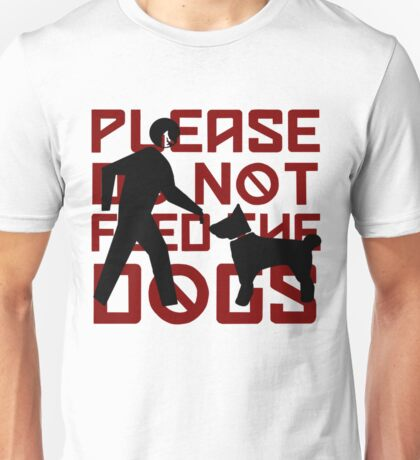 Please do not feed the Dogs Unisex T-Shirt