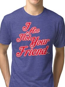 """I Am Not Your Friend"" Injury to Insult Division NOT FRIENDLY Tri-blend T-Shirt"