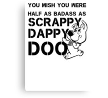 You Wish You Were Half the badass Scrappy Doo is Canvas Print