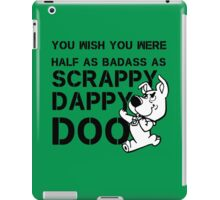You Wish You Were Half the badass Scrappy Doo is iPad Case/Skin