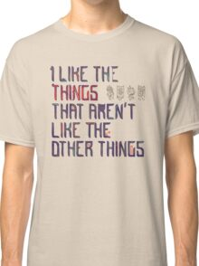 The Things I Like Classic T-Shirt