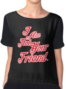"""I Am Not Your Friend"" Injury to Insult Division NOT FRIENDLY Chiffon Top"