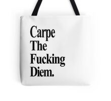 Carpe The Fucking Diem Tote Bag