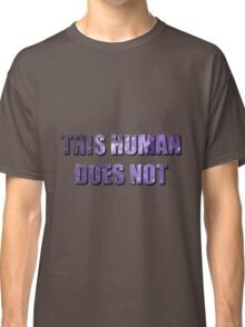 This human does not Classic T-Shirt