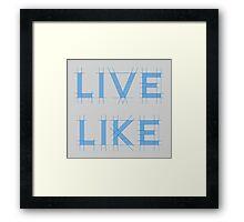 Live Like Framed Print