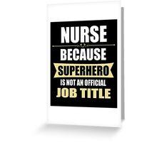Gift For Superhero NURSE Greeting Card