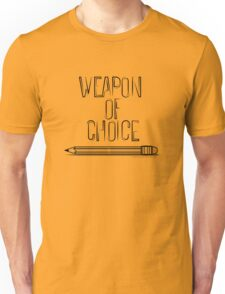 Weapon of choice (pencil) Unisex T-Shirt