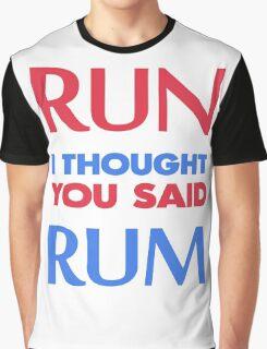 run i thought you said rum Graphic T-Shirt