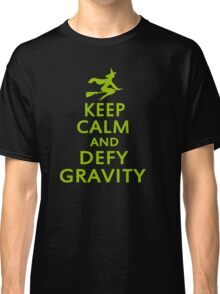 Wicked. Keep Calm And Defy Gravity. Classic T-Shirt