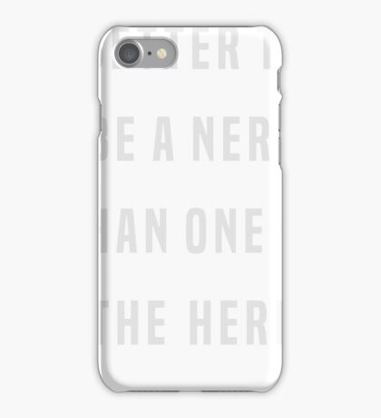 Better to be a nerd than one of the herd iPhone Case/Skin