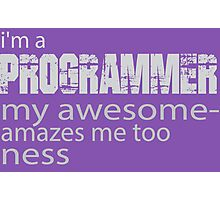 Iam a programmer my awesome amazes me too ness Photographic Print