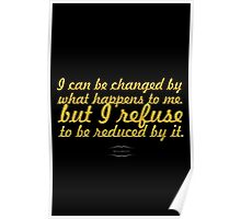 "I can be changed by... ""Maya Angelou"" Inspirational Quote Poster"