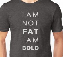 I am not fat. I am bold! Unisex T-Shirt