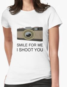 smile for me i shoot you Womens Fitted T-Shirt