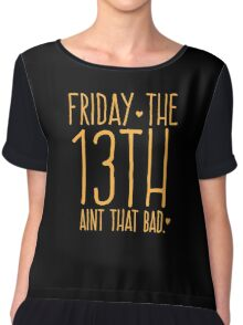 FRIDAY the 13th aint that bad Chiffon Top