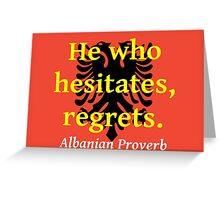 He Who Hesitates - Albanian Proverb Greeting Card