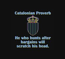 He Who Hunts After Bargains - Catalonian Proverb Unisex T-Shirt