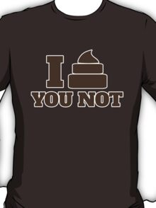 I shit you not T-Shirt