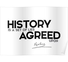 history is a set of lies agreed upon - napoleon Poster