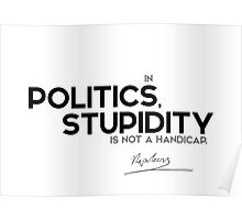 in politics, stupidity is not a handicap - napolen Poster