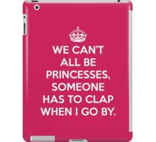 Can't All Be Princesses Funny Quote iPad Case/Skin