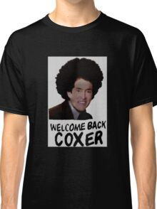 Welcome Back Cox Coxer Classic T-Shirt