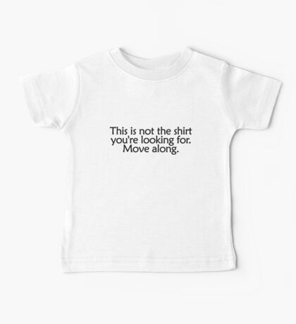This is not the shirt you're looking for. Move along Baby Tee