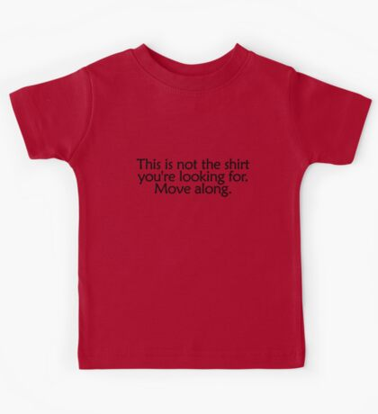 This is not the shirt you're looking for. Move along Kids Tee