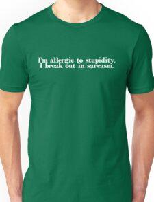 I'm allergic to stupidity. I break out in sarcasm. Unisex T-Shirt