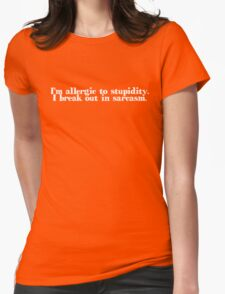 I'm allergic to stupidity. I break out in sarcasm. Womens Fitted T-Shirt