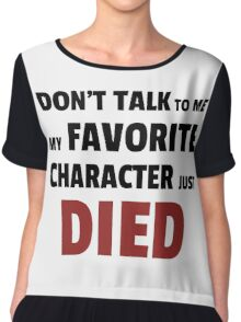 Dont talk to me my favourite character just died Chiffon Top