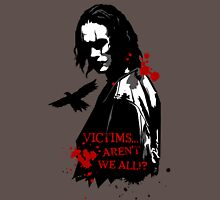 Victims... Aren't we all? Unisex T-Shirt