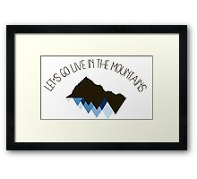 Let's Go Live In The Mountains  Framed Print