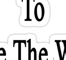 I Teach Yoga To Make The World Better  Sticker