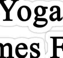 Yoga Comes First  Sticker
